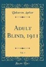 Unknown Author - Adult Blind, 1911, Vol. 4 (Classic Reprint)