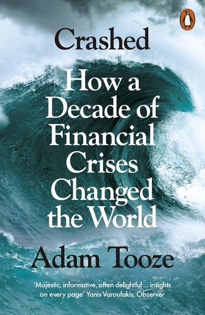 Adam Tooze - Crashed - How a Decade of Financial Crisis Changed the World