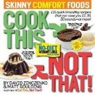 Matt Goulding, David Zinczenko - Cook This, Not That! Skinny Comfort Foods