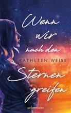 Kathleen Weise - Wenn wir nach den Sternen greifen