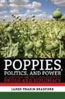 James Tharin Bradford - Poppies, Politics, and Power