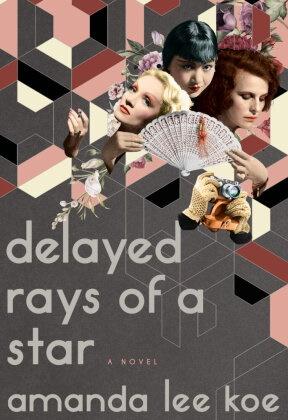 Amanda Lee Koe, Amanda Lee Koe - Delayed Rays of a Star - A Novel