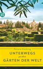 Renate Hücking - Unterwegs zu den Gärten der Welt