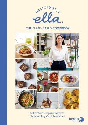 Ella Mills (Woodward), Ella Woodward - Deliciously Ella. The Plant-Based Cookbook - 100 einfache vegane Rezepte, die jeden Tag köstlich machen