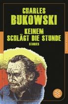 Charles Bukowski - Keinem schlägt die Stunde