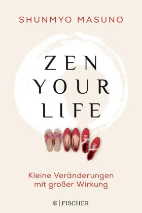 Shunmyo Masuno - Zen your life - Kleine Veränderungen mit großer Wirkung