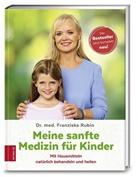 Franziska Rubin, Franziska (Dr. med.) Rubin - Meine sanfte Medizin für Kinder