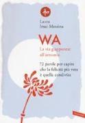 Laura Imai Messina, M. de Toffol - Wa. La via giapponese all'armonia. 72 parole per capire che la felicità più vera è quella condivisa