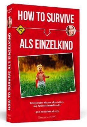Julia Müller, Julia Katharina Müller - How To Survive als Einzelkind - Einzelkinder können alles teilen, nur Aufmerksamkeit nicht