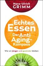 Hans-Ulrich Grimm - Echtes Essen. Der Anti-Aging-Kompass