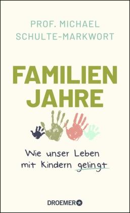 Michael Schulte-Markwort, Michael (Prof. Dr.) Schulte-Markwort - Familienjahre - Wie unser Leben mit Kindern gelingt