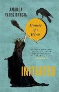 Amanda Yates, Amanda Yates Garcia, Amanda Yates-garcia - Initiated - The Wayward Girls' Guide to Becoming a Witch