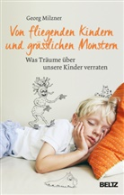 Georg Milzner - Von fliegenden Kindern und grässlichen Monstern