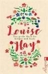 Hay, Louise Hay, Louise L. Hay - Das große Buch für Körper und Seele