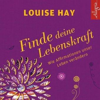 Louise Hay, Louise L. Hay, Rahel Comtesse - Finde Deine Lebenskraft, 1 Audio-CD (Hörbuch) - Wie Affirmationen unser Leben verändern