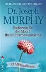 Joseph Murphy - Entfesseln Sie die Macht Ihres Unterbewusstseins
