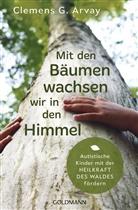 Clemens G. Arvay - Mit den Bäumen wachsen wir in den Himmel