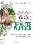 Karina Reichl - Fräulein Grüns Kräuterwunder