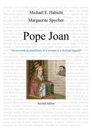 Michael E. Habicht, Marguerite Spycher - Pope Joan [2nd Ed.] - The covered-up pontificate of a woman or a fictional legend?