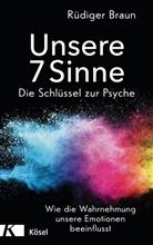 Rüdiger Braun - Unsere 7 Sinne - Die Schlüssel zur Psyche