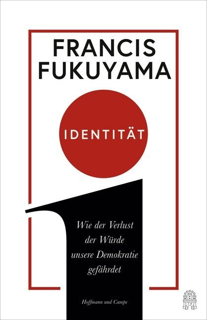 Francis Fukuyama - Identität - Wie der Verlust der Würde unsere Demokratie gefährdet