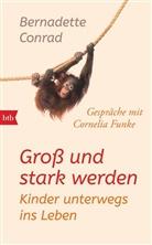 Bernadette Conrad, Cornelia Funke - Groß und stark werden