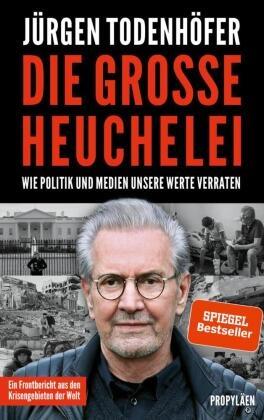 Todenhöfer, Jürgen Todenhöfer, Jürgen (Dr.) Todenhöfer - Die große Heuchelei - Wie der Westen seine Werte verrät