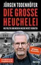 Todenhöfer, Jürgen Todenhöfer, Jürgen (Dr.) Todenhöfer - Die große Heuchelei