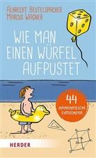 Albrech Beutelspacher, Albrecht Beutelspacher, Marcus Wagner, Frank Wowra - Wie man einen Würfel aufpustet