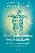 Aljosch Long, Aljoscha Long, Ronald Schweppe - Die 7 Geheimnisse der Schildkröte - Den Alltag entschleunigen, das Leben entdecken