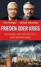 Frit Pleitgen, Fritz Pleitgen, Michail Schischkin - Frieden oder Krieg