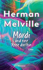 Herman Melville - Mardi und eine Reise dorthin