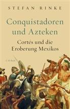 Stefan Rinke - Conquistadoren und Azteken