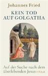 Johannes Fried - Kein Tod auf Golgatha