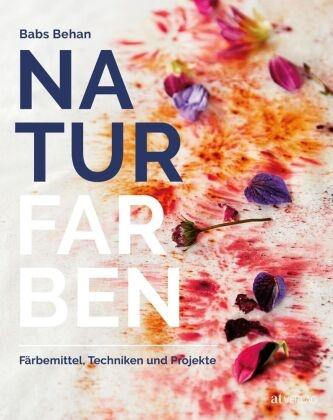 Babs Behan, Kim Lightbody, Kim Lightbody, Angela Schumitz - Naturfarben - Färbemittel, Techniken und Projekte
