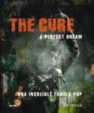 Ian Gittins - The Cure, a perfect dream : una increíble fábula pop