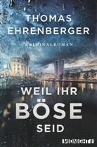 Ehrenberger, Thomas Ehrenberger - Weil ihr böse seid