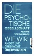 Ariadne von Schirach - Die psychotische Gesellschaft