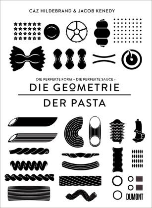 Ca Hildebrand, Caz Hildebrand, Jacob Kenedy - Die Geometrie der Pasta - Die perfekte Form + die perfekte Sauce = die Geometrie der Pasta