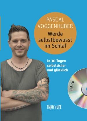 Pascal Voggenhuber - Werde selbstbewusst im Schlaf, m. 1 Audio-CD - In 30 Tagen selbstsicher und glücklich