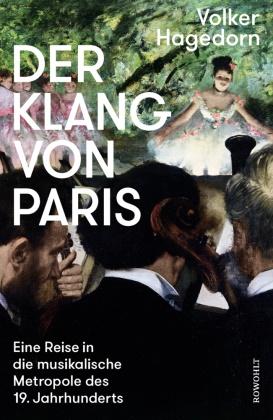 Volker Hagedorn - Der Klang von Paris - Eine Reise in die musikalische Metropole des 19. Jahrhunderts