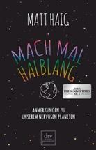 Matt Haig - Mach mal halblang. Anmerkungen zu unserem nervösen Planeten