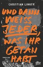 Christian Linker - Und dann weiß jeder, was ihr getan habt