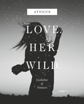 Atticus - Love - Her - Wild - Gedichte & Notizen
