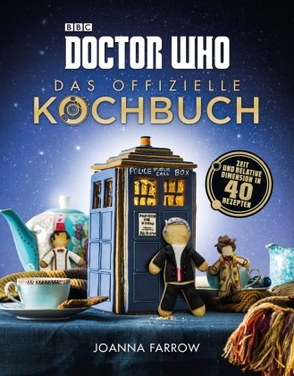 Joanna Farrow, Haarala Hamilton - Doctor Who: Das offizielle Kochbuch - Zeit und relative Dimension in 40 Rezepten