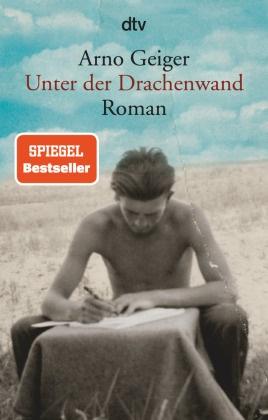 Arno Geiger - Unter der Drachenwand - Roman. Ausgezeichnet mit dem Bremer Literaturpreis 2019 und dem Friedrich-Schiedel-Literaturpreis 2020