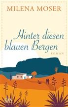 Milena Moser - Hinter diesen blauen Bergen