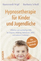 Barbara Scholl, Hansrued Wipf, Hansruedi Wipf - Hypnosetherapie für Kinder und Jugendliche