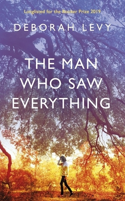 Deborah Levy - The Man Who Saw Everything - Booker Prize Longlist 2019