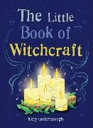 Kitty Guilsborough - The Little Book of Witchcraft - Explore the ancient practice of natural magic and daily ritual